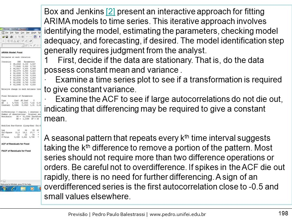 Box and Jenkins [2] present an interactive approach for fitting ARIMA models to time series. This iterative approach involves identifying the model, estimating the parameters, checking model adequacy, and forecasting, if desired. The model identification step generally requires judgment from the analyst.